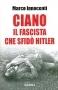 Ciano il fascista che sfidò Hitler