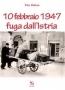 10 febbraio 1947 fuga dall'Istria
