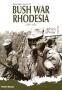 Bush War Rhodesia 1966 1980