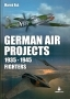 German Air Projects 1935 - 1945 Vol. 2  Fighters