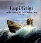 Lupi Grigi nella battaglia dell Atlantico 1939 -1945