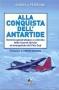 Alla conquista dell Antartide