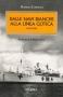 Dalle navi bianche alla Linea Gotica 1941-1944