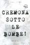 Cremona sotto le bombe